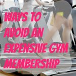 Ways To Avoid An Expensive Gym Membership