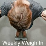 Weekly Weigh In 6/7